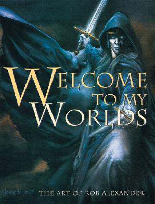 Image for WELCOME TO MY WORLDS: THE ART OF ROB ALEXANDER