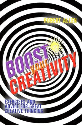 Image for Boost Your Creativity: Exercises and Advice For Great Creative Thinking