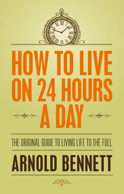 Image for How to Live on 24 Hours a Day: The Original Guide to Living Life to the Full