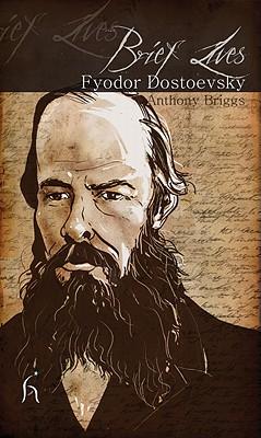 Brief Lives: Fyodor Dostoevsky, Anthony Briggs