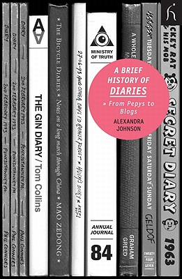 A Brief History of Diaries: From Pepys to Blogs (Brief Histories), Alexandra Johnson