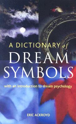 Image for A Dictionary of Dream Symbols: With an Introduction to Dream Psychology