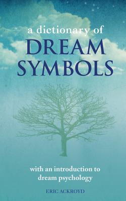 A Dictionary of Dream Symbols: With an Introduction to Dream Psychology, Ackroyd, Eric