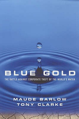 Image for Blue Gold: The Battle Against Corporate Theft of the World's Water
