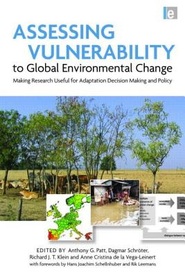 Assessing Vulnerability to Global Environmental Change: Making Research Useful for Adaptation Decision Making and Policy, Anthony Patt (Editor), Dagmar Schröter (Editor), Klein Richard J. T. (Editor), Anne Cristina de la Vega-Leinert (Editor), Rik Leemans (Editor), & 1 More