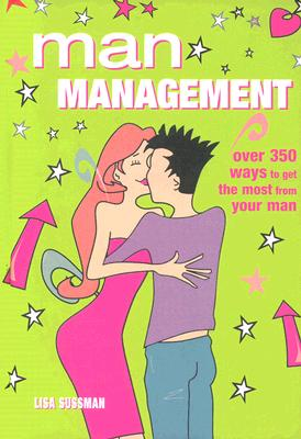 Image for Man Management: Over 350 Ways to Get the Most from Your Man