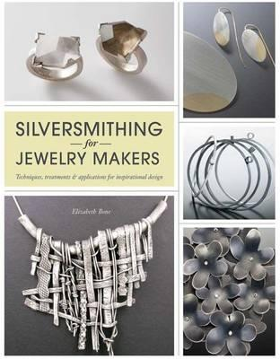 Image for Silversmithing for Jewellery Makers: Techniques, Treatments & Applications for Inspirational Design