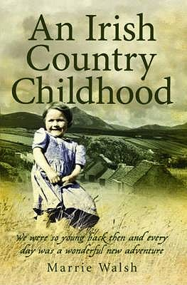 An Irish Country Childhood: A Bygone Age Remembered, Walsh, Marrie