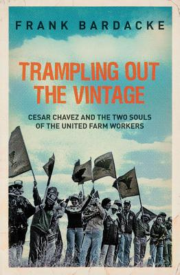 Image for Trampling Out the Vintage: Cesar Chavez and the Two Souls of the United Farm Workers
