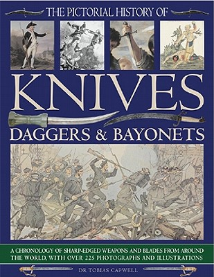 Image for Pictorial History of Knives, Daggers and Bayonets: A Chronology of Sharp-edged Weapons and Blades from Around the World, with Over 225 Photographs and Illustrations