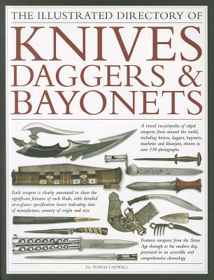 Image for The Illustrated Directory of Knives, Daggers & Bayonets: A Visual Encyclopedia of Edged Weapons from Around the World, Including Knives, Daggers, Bayonets, Machetes and Khanjars, with Over 500 Illustrations