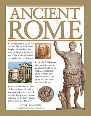 Image for Ancient Rome: A Complete History of the Rise and Fall of the Roman Empire, Chronicling the Story of the Most Important and Influential Civilization the World Has Ever Known