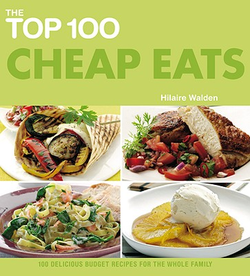 Image for The Top 100 Cheap Eats: 100 Delicious Budget Recipes for the Whole Family (The Top 100 Recipes Series)