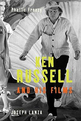 Phallic Frenzy: Ken Russell And His Films, Joseph Lanza