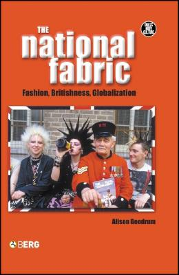 Image for The National Fabric: Fashion, Britishness, Globalization (Dress, Body, Culture)