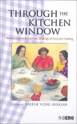 Image for Through the Kitchen Window: Women Explore the Intimate Meanings of Food and Cooking