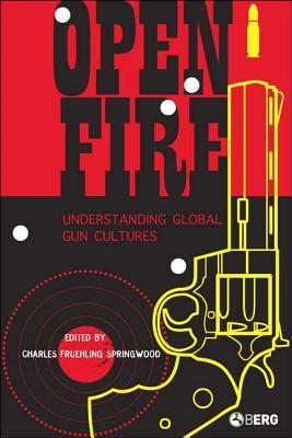 Image for Open Fire: Understanding Global Gun Cultures