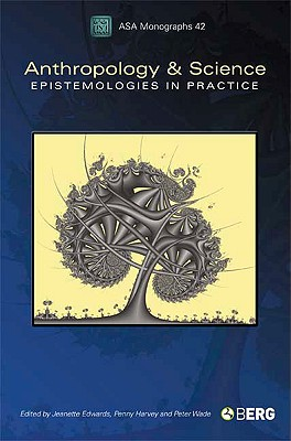 Image for Anthropology and Science: Epistemologies in Practice (Association of Social Anthropologists Monographs)