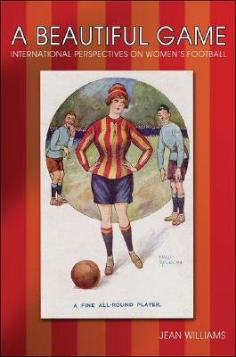 Image for A Beautiful Game: International Perspectives on Women's Football