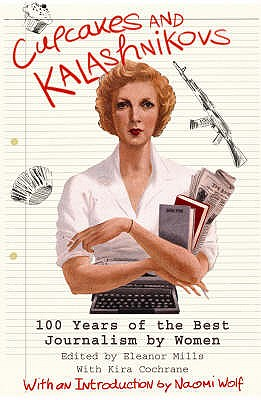 Image for Cupcakes and Kalashnikovs : 100 Years of the Best Journalism By Women