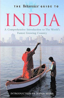 Image for The Britannica Guide to India: A Comprehensive Introduction to the World's Fastest Growing Country