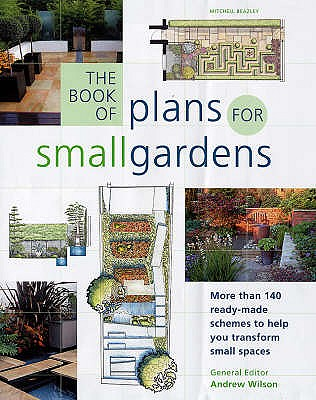 Image for The Book of Plans for Small Gardens: More Than 140 Ready-made Schemes to Help You Transform Small Spaces
