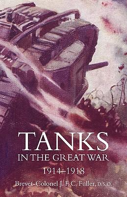 Tanks in the Great War 1914-18, Fuller, J. F. C.