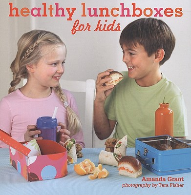 Healthy Lunchboxes for Kids, AMANDA GRANT