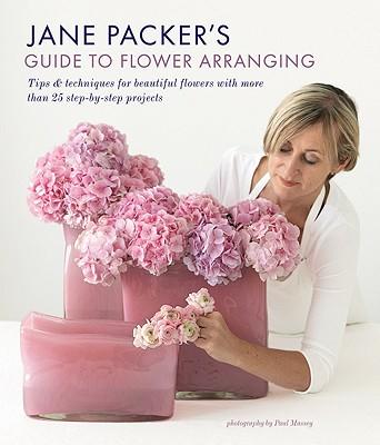 Jane Packer's Guide to Flower Arranging: Easy Techniques for Fabulous Flower Arranging, Jane Packer