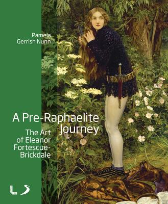 A Pre-Raphaelite Journey: The Art of Eleanor Fortescue-Brickdale (Liverpool University Press - National Museums Liverpool), Pamela Gerrish Nunn