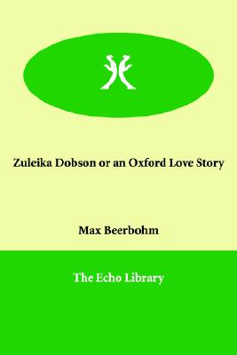 Zuleika Dobson or an Oxford Love Story, Beerbohm, Max