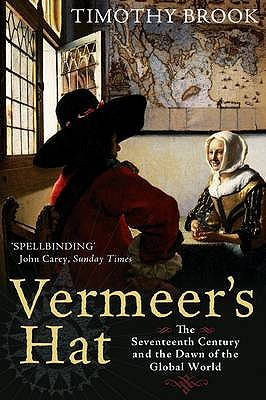 Image for VERMEER'S HAT THE SEVENTEENTH CENTURY AND THE DAWN OF THE GLOBAL WORLD