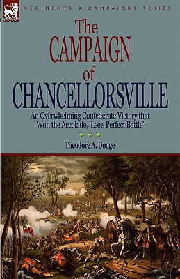 Image for The Campaign of Chancellorsville: an Overwhelming Confederate Victory that Won the Accolade, 'Lee's Perfect Battle'