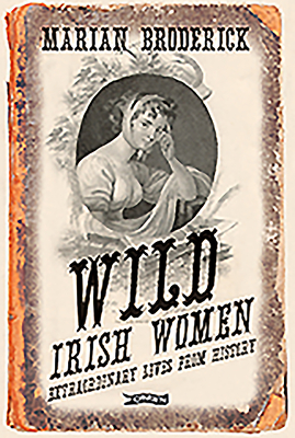Image for Wild Irish Women Extraordinary Lives From History