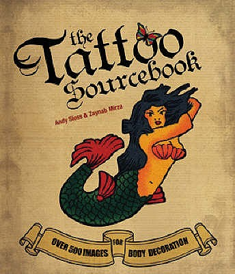 The Tattoo Sourcebook : Over 500 Images for body Decoration, Sloss, Andy; Mirza, Zynab