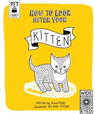How to Look After Your Kitten (Pet Cadet), Piers, Helen; Sutton, Kate