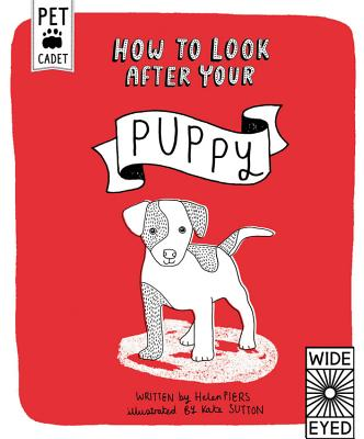 How to Look After Your Puppy (Pet Cadet), Sutton, Kate; Piers, Helen