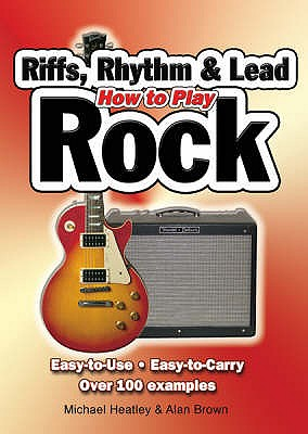 Image for How To Play Rhythm, Riffs and Lead Rock: Easy-To-Use, Easy-to-Carry, Over 140 Examples