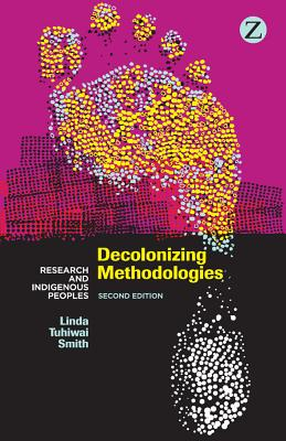 Decolonizing Methodologies: Research and Indigenous Peoples, Smith, Linda Tuhiwai