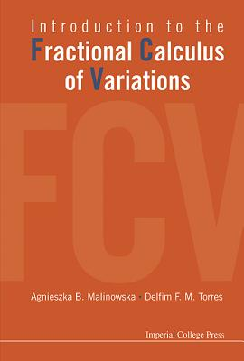 Introduction to the Fractional Calculus of Variations, Agnieszka B Malinowska; Delfim F M Torres