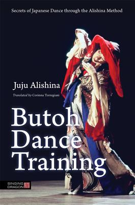 Image for Butoh Dance Training: Secrets of Japanese Dance Through the Alishina Method