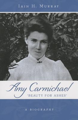 Image for Amy Carmichael: Beauty For Ashes