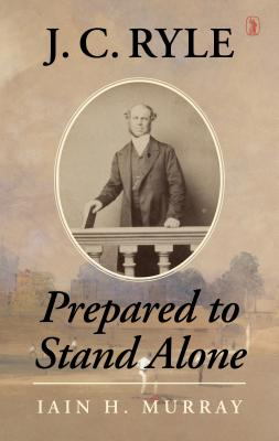 Image for J.C. Ryle: Prepared to Stand Alone