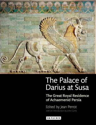 Image for The Palace of Darius at Susa: The Great Royal Residence of Achaemenid Persia