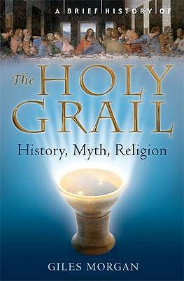 Image for A Brief History of the Holy Grail: The Legendary Quest (Brief Histories)