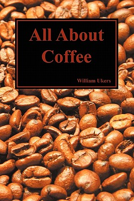 All About Coffee, Ukers, William