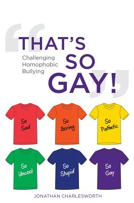 Image for That's So Gay!: Challenging Homophobic Bullying