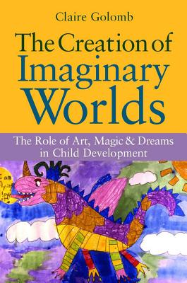 The Creation of Imaginary Worlds: The Role of Art, Magic and Dreams in Child Development 1st Edition, Claire Golomb  (Author)