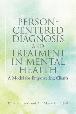 Image for Person-Centered Diagnosis and Treatment in Mental Health: A Model for Empowering Clients