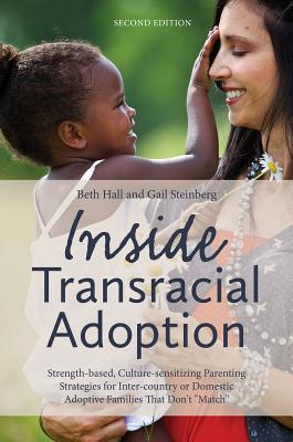 """Image for Inside Transracial Adoption: Strength-based, Culture-sensitizing Parenting Strategies for Inter-country or Domestic Adoptive Families That Don't """"Match"""", Second Edition"""
